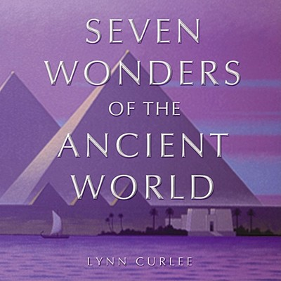 Seven Wonders of the Ancient World By Curlee, Lynn